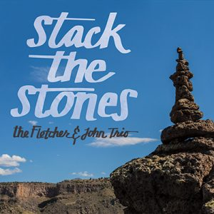 Stack the Stone - The Fletcher & John Trio