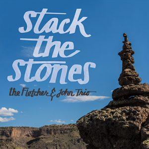 Stack the Stone - The Fletcher & John Trio